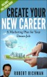 Create Your New Career: A Marketing Plan for Your Dream Job by Robert Richman