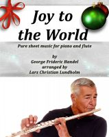 Cover for 'Joy to the World Pure sheet music for piano and flute by George Frideric Handel arranged by Lars Christian Lundholm'