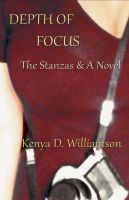 Cover for 'Depth of Focus: The Stanzas & A Novel'