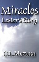 Cover for 'Miracles; Lester's Story (based on a true story)'