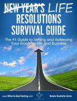 Cover for 'Life Resolutions Survival Guide: The #1 Guide to Setting & Achieving Your Goals for Life & Business.'