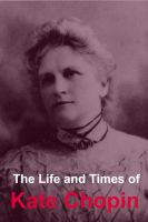Cover for 'The Life and Times of Kate Chopin'