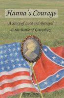 Cover for 'Hanna's Courage: A Story of Love and Betrayal at the Battle of Gettysburg'