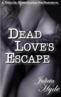 Cover for 'Dead Love's Escape (A Belinda Silverthorne NecRomance Novella #4)'