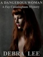 Cover for 'A Dangerous Woman (A Fay Cunningham Mystery-Book 1)'