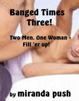 Cover for 'Banged Times Three (Two Men, One Woman - Fill 'er up!)'