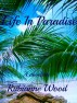 Life In Paradise by Rubianne Wood