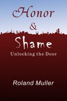 Cover for 'Honor and Shame, Unlocking the Door'