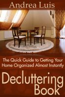 Cover for 'Decluttering Book: The Quick Guide to Getting Your Home Organized Almost Instantly'