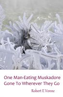 Robert E Vonne - One Man-Eating Muskadore Gone To Wherever They Go
