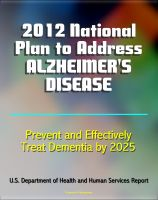 Cover for '2012 National Plan to Address Alzheimer's Disease (AD): Research, Education, Public-Private Partnerships, Prevent and Effectively Treat Alzheimer's Disease (Dementia) by 2025'