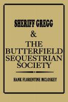 Cover for 'Sheriff Gregg & The Butterfield Sequestrian Society'