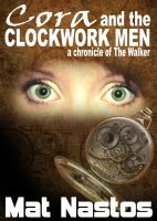 Cover for 'Cora and the Clockwork Men: a chronicle of the Walker'