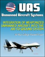 Cover for 'Unmanned Aircraft Systems (UAS): Integration of Weaponized Unmanned Aircraft into the Air-to-Ground System, Air War College Paper (UAVs, Drones, RPA)'