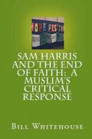 Cover for 'Sam Harris And The End Of Faith: A Muslim's Critical Response'
