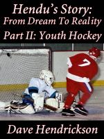 Cover for 'Hendu's Story: From Dream To Reality, Part II Youth Hockey'