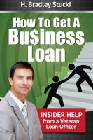 Cover for 'How To Get a Business Loan; Insider Help From a Veteran Loan Officer'