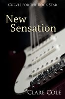 Clare Cole - New Sensation (Curves for the Rock Star - A BBW Rockstar Erotic Romance)