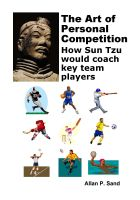 Cover for 'The Art of Personal Competition - How Sun Tzu Would Coach Key Team Players'