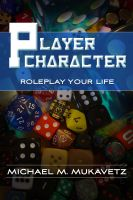 Cover for 'Player Character: Roleplay Your Life'