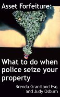 Cover for 'Asset Forfeiture: What To Do When Police Seize Your Property'