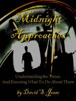 Cover for 'Midnight Approaches: Understanding the Times And Knowing What To Do About Them'