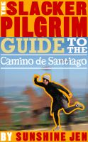 Cover for 'The Slacker Pilgrim Guide to the Camino de Santiago'