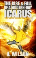 Cover for 'The Rise and Fall of A Modern-Day Icarus'