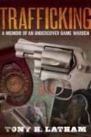 Cover for 'TRAFFICKING, A Memoir of an Undercover Game Warden'