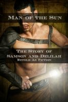 Cover for 'Man of the Sun: The Story of Samson and Delilah Retold As Fiction'