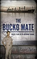 Cover for 'The Bucko Mate: Twenty Years in the Merchant Marine'