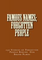 Cover for 'Famous Names; Forgotten People - 250 Stories of Forgotten People Behind Our Brand Names'