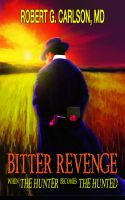 Cover for 'Bitter Revenge: When the Hunter Becomes the Hunted'