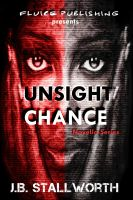 Cover for 'Unsight Chance (A Generation X Thriller) Part I of  Fear Me Not Novella'