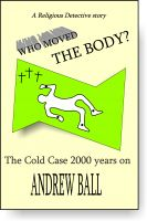 Cover for 'Who moved the body? -by Andrew Ball'