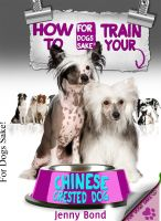 Cover for 'How To Train Your Chinese Crested Dog'