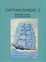 Cover for 'Captain Rundel III - Bend on a Sail and Watch Me Fly   (book 8 or 9 of the Rundel Series)'