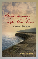 Cover for 'Swimming Up the Sun: A Memoir of Adoption'