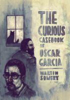 Cover for 'The Curious Casebook of Oscar Garcia'