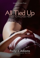Polly J Adams - All Tied Up (a Tied to Please Her Hot Wife Cuckoldry story)