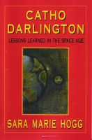 Cover for 'Catho Darlington--Lessons Learned in the Space Age'