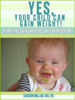 Cover for 'Yes, Your Child Can Gain Weight!  Healthy, High Calorie Foods To Feed Your Underweight Child.'