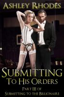 Ashley Rhodes - Submitting to His Orders (A BDSM Erotic Romance)