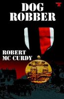 Cover for 'Dog Robber:  Jim Colling Adventure Series Book I'