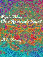 B F Moloney - Eye's Sleep - or A Sparrow's Touch