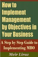 Cover for 'How to implement Management by Objectives in Your Business - A Step by Step Guide to Implementing MBO'