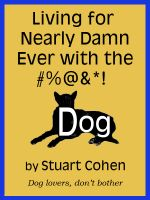 Cover for 'Living for Damn Near Ever with the #%@&*! Dog'