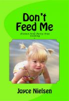 Cover for 'Don't Feed Me - Gluten-Free, Dairy-Free Cooking'