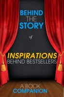 Behind the Story - Inspirations Behind Bestsellers: The Fault in Our Stars, The Graveyard Book, Sarah's Key - Behind the Story (Backstage Pass to Novels)