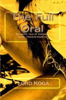 Cover for 'The Full Oral: An Erotic Tale of Virginity Given, Taken & Ravaged ,'